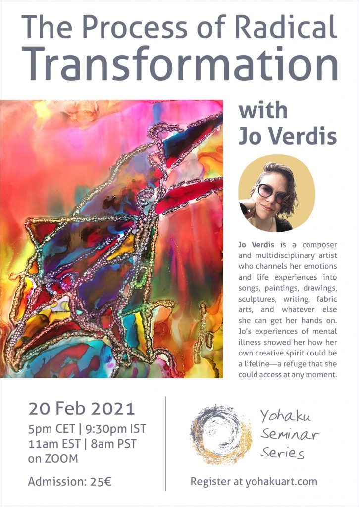 Our first guest for the Yohaku seminar series. Jo Verdis is a composer and multidisciplinary artist who channels her emotions and life experiences into songs, paintings, drawings, sculptures, writing, fabric arts, and whatever else she can get her hands on. Jo's experiences of mental illness showed her how her own creative spirit could be a lifeline—a refuge that she could access at any moment.