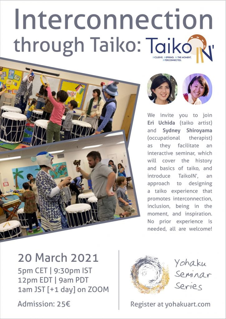 Join Eri Uchida (taiko artist) and Sydney Shiroyama (occupational therapist) as they facilitate an interactive seminar which will cover the history and basics of taiko and introduce TaikoIN', an approach to designing a taiko experience that promotes interconnection, inclusion, being in the moment, and inspiration. No prior experience needed, all are welcome!